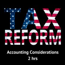 Tax Reform: Accounting Considerations 2 hour online CPE course