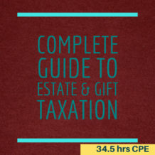 Complete Guide to Estate & Gift Taxation CPE Course