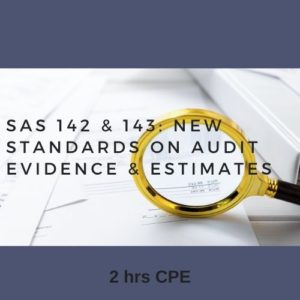 SAS 142-143: New Standards on Audit Evidence and Estimates 2 hr CPE course